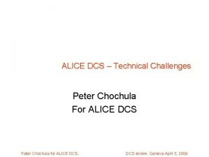 ALICE DCS Technical Challenges Peter Chochula For ALICE