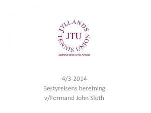 43 2014 Bestyrelsens beretning vFormand John Sloth Status