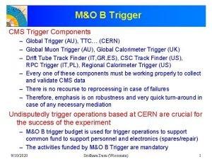 MO B Trigger CMS Trigger Components Global Trigger