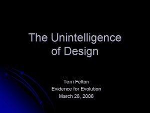 The Unintelligence of Design Terri Felton Evidence for