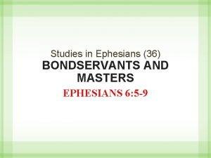 Studies in Ephesians 36 BONDSERVANTS AND MASTERS EPHESIANS