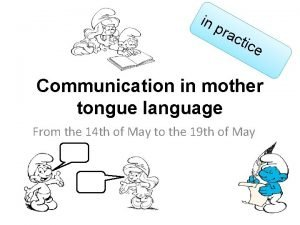 in pra ctic e Communication in mother tongue