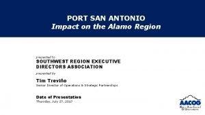 PORT SAN ANTONIO Impact on the Alamo Region