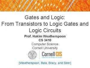 Gates and Logic From Transistors to Logic Gates