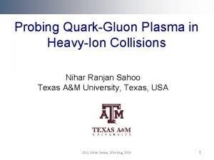 Probing QuarkGluon Plasma in HeavyIon Collisions Nihar Ranjan