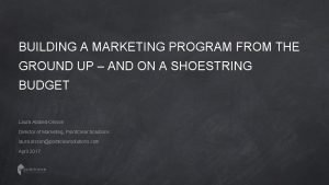 BUILDING A MARKETING PROGRAM FROM THE GROUND UP