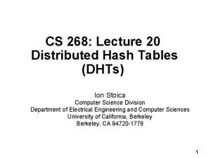 CS 268 Lecture 20 Distributed Hash Tables DHTs