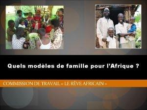 Quels modles de famille pour lAfrique COMMISSION DE