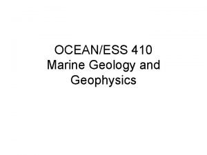 OCEANESS 410 Marine Geology and Geophysics Instructor William