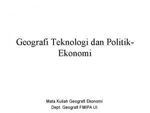 Geografi Teknologi dan Politik Ekonomi Mata Kuliah Geografi