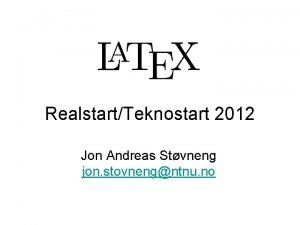 RealstartTeknostart 2012 Jon Andreas Stvneng jon stovnengntnu no