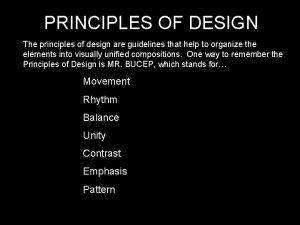 PRINCIPLES OF DESIGN The principles of design are