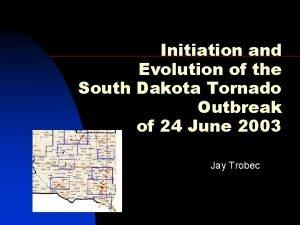 Initiation and Evolution of the South Dakota Tornado