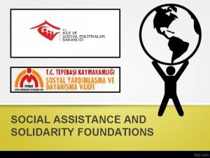 SOCIAL ASSISTANCE AND SOLIDARITY FOUNDATIONS QUESTIONS What is