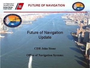 FUTURE OF NAVIGATION Future of Navigation Update CDR
