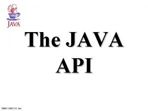 The JAVA API UMBC CMSC 331 Java A