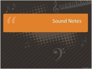 Sound Notes Sound Sound is created by a
