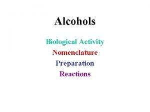 Alcohols Biological Activity Nomenclature Preparation Reactions Some Alcohols