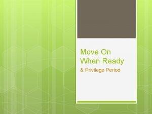 Move On When Ready Privilege Period Move On