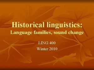 Historical linguistics Language families sound change LING 400