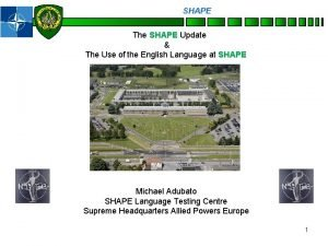 SHAPE Personnel The SHAPE Update The Use of