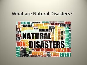What are Natural Disasters Types of Natural Disasters
