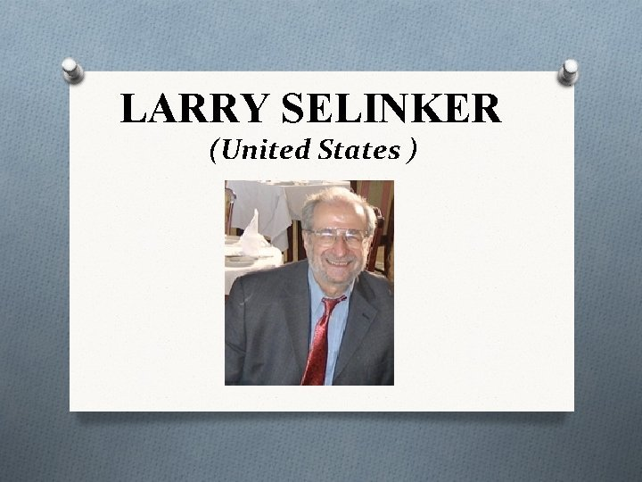 LARRY SELINKER United States O Larry Selinker was