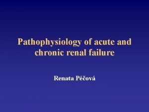 Pathophysiology of acute and chronic renal failure Renata