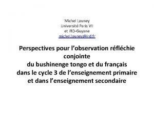 Michel Launey Universit Paris VII et IRDGuyane michel