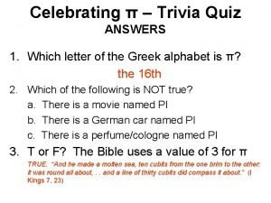Celebrating Trivia Quiz ANSWERS 1 Which letter of