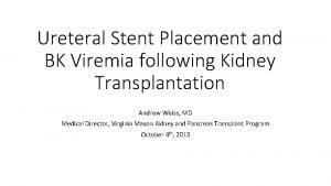 Ureteral Stent Placement and BK Viremia following Kidney