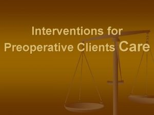 Interventions for Preoperative Clients Care Perioperative Care n
