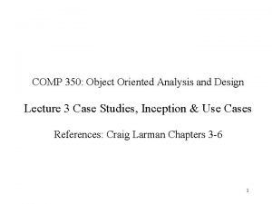 COMP 350 Object Oriented Analysis and Design Lecture