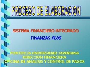SISTEMA FINANCIERO INTEGRADO FINANZAS PLUS PONTIFICIA UNIVERSIDAD JAVERIANA