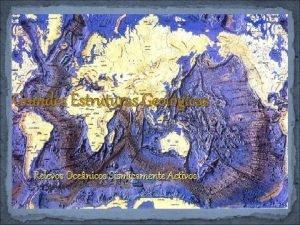 Grandes Estruturas Geolgicas Relevos Ocenicos Sismicamente Activos Dorsais