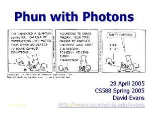 Phun with Photons 28 April 2005 CS 588
