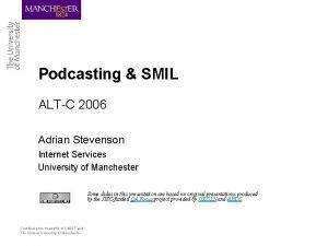 Podcasting SMIL ALTC 2006 Adrian Stevenson Internet Services