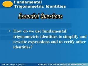 Fundamental Trigonometric Identities How do we use fundamental