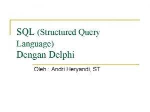 SQL Structured Query Language Dengan Delphi Oleh Andri