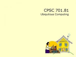 CPSC 701 81 Ubiquitous Computing http www mysector