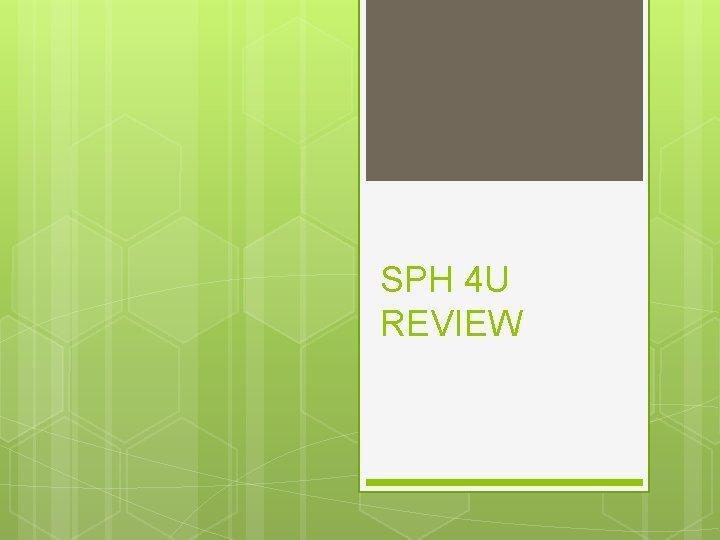 SPH 4 U REVIEW SPH 4 U Final