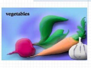 Vegetables Cooking Vegetables Cooking affects n n Texture