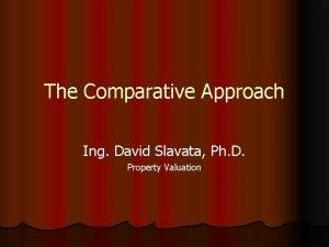 The Comparative Approach Ing David Slavata Ph D