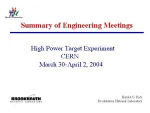 Summary of Engineering Meetings High Power Target Experiment