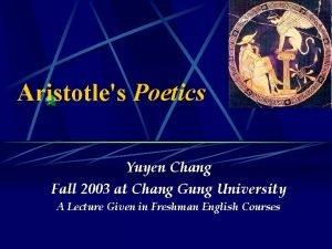 Aristotles Poetics Yuyen Chang Fall 2003 at Chang