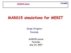 Fermilab MARS 15 course MARS 15 simulations for