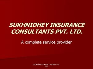 SUKHNIDHEY INSURANCE CONSULTANTS PVT LTD A complete service