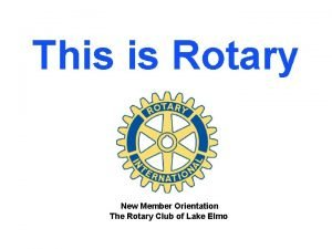 This is Rotary New Member Orientation The Rotary