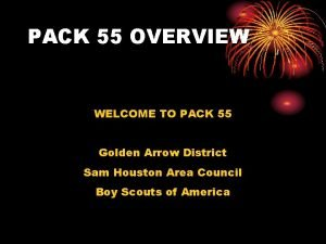 PACK 55 OVERVIEW WELCOME TO PACK 55 Golden