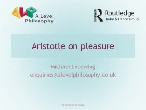 Aristotle on pleasure Michael Lacewing enquiriesalevelphilosophy co uk